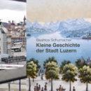 Kleine Stadtgeschichte Luzern